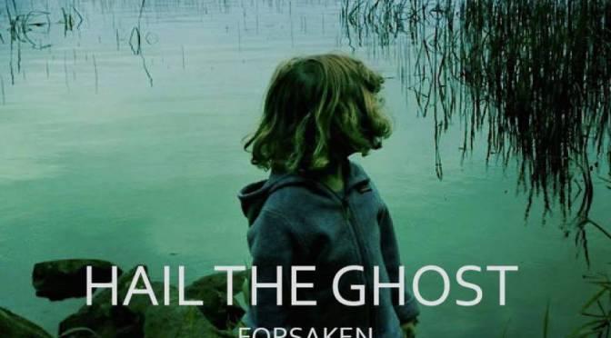 |Music Monday| Hail the Ghost, Forsaken